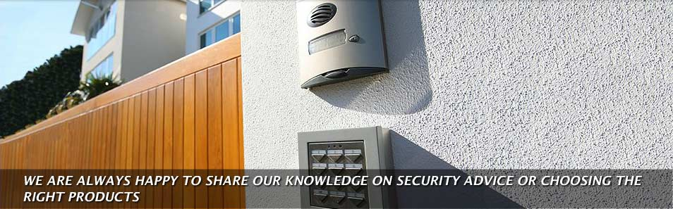 We are always happy to share our knowledge on security advice or choosing the right products
